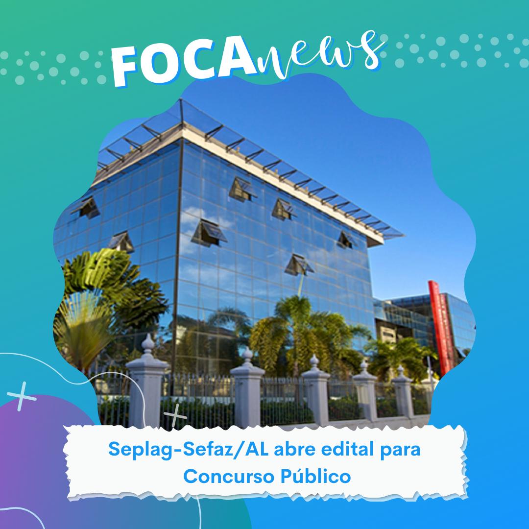 Secretaria de Estado do Planejamento, Gestão e Patrimônio do Estado de Alagoas (Seplag), em conjunto com a Secretaria de Estado da Fazenda de Alagoas (Sefaz) abre edital para concurso